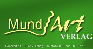 MundArt-Verlag - Hochreit 14 - 85617 Aßling - Telefon: 0 80 92 - 85 37 16